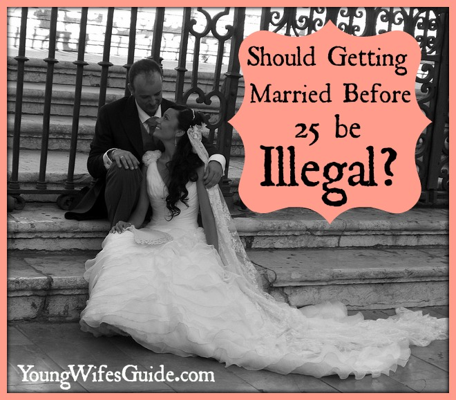 should getting married before 25 be illegal?