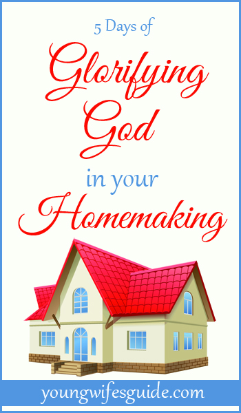 5 Days of Glorifying God in Your Homemaking1 Taking Charge of Your Familys Health....for Gods Glory!