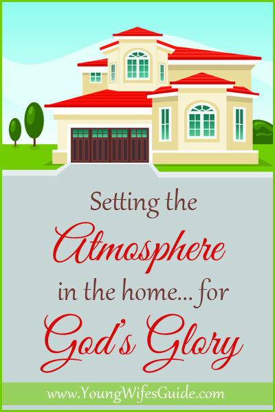 Setting the Atmopshere in the Home for God's Glory