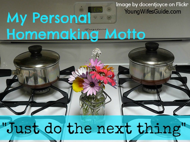 My personal homemaking motto - Just do the next thing!