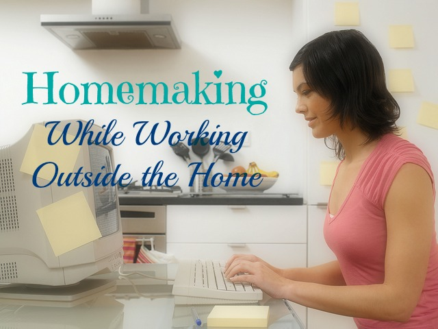 Homemaking while working outside the home!