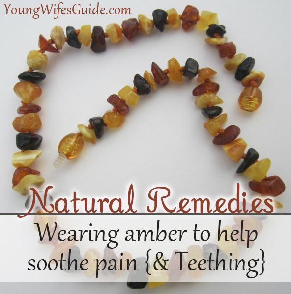 Wearing amber to help soothe pain ~ Natural Remedies to soothe teething pain