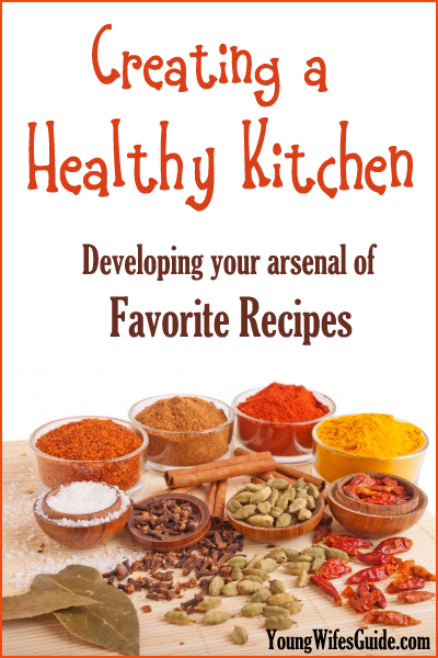 Creating a Healthy Kitchen ~ Developing an Arsenal of Healthy Recipes