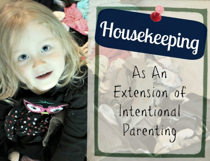 Housekeeping as an extension of intentional parenting!