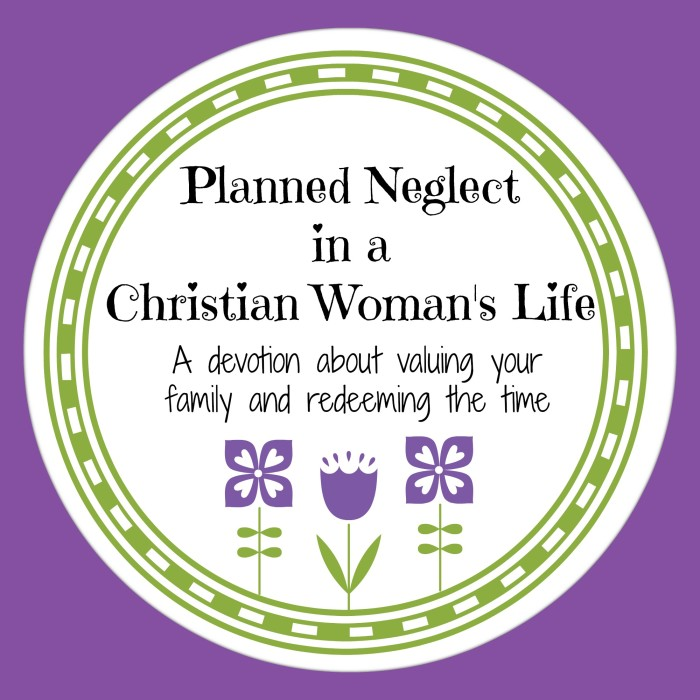 Planned Neglect in a Christian Woman's Life