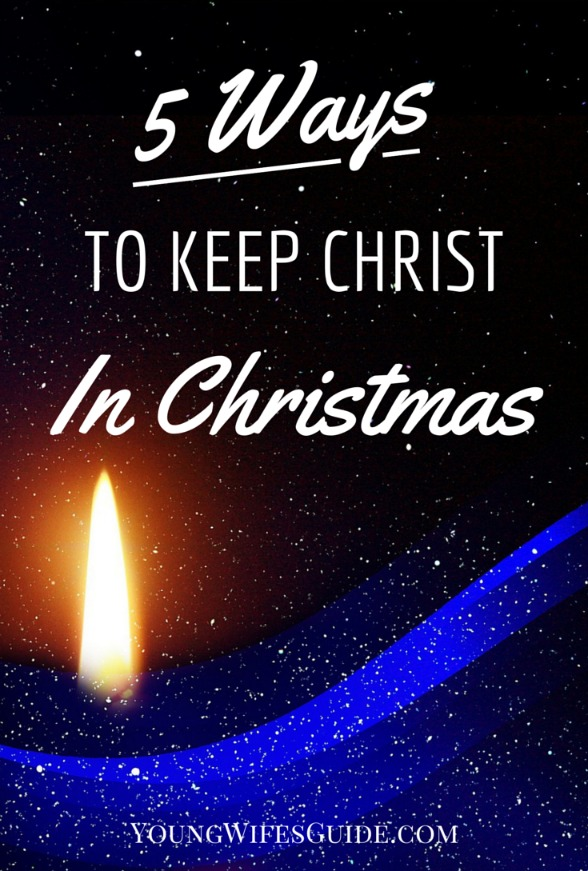 5 Ways to Keep Christ in Christmas - Young Wifes Guide
