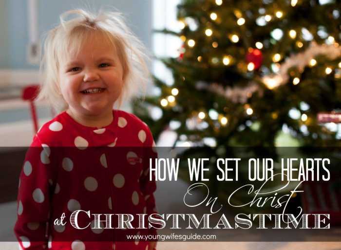 how we set our hearts on christ at christmastime