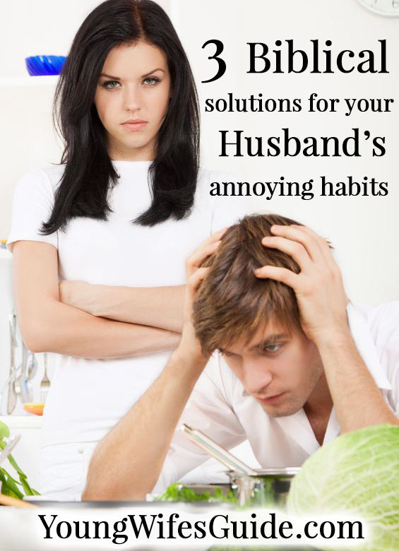 3 Biblical solutions for your husband's annoying habits