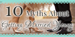 10 Myths About Getting Married Young