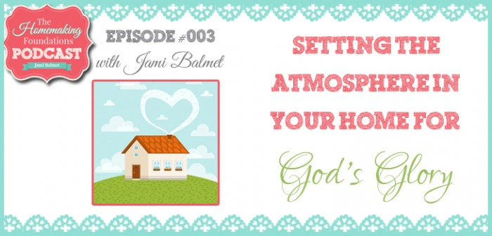 HF #3 - Setting the Atmosphere in Your Home for God's Glory