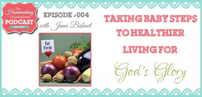 HF #4 - Taking baby steps to healtheir living for God's Glory