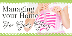 Managing Your Home for God's Glory