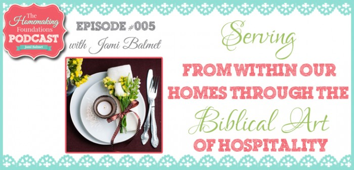 HF #5 - Serving From Within Our Homes Through the Biblical Art of Hospitality