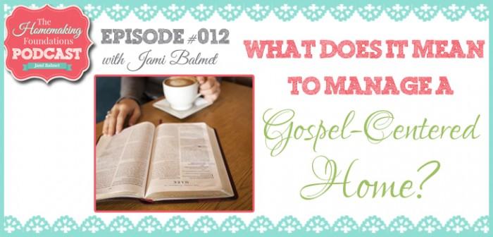 HF #12 - Managing a Gospel Centered Home