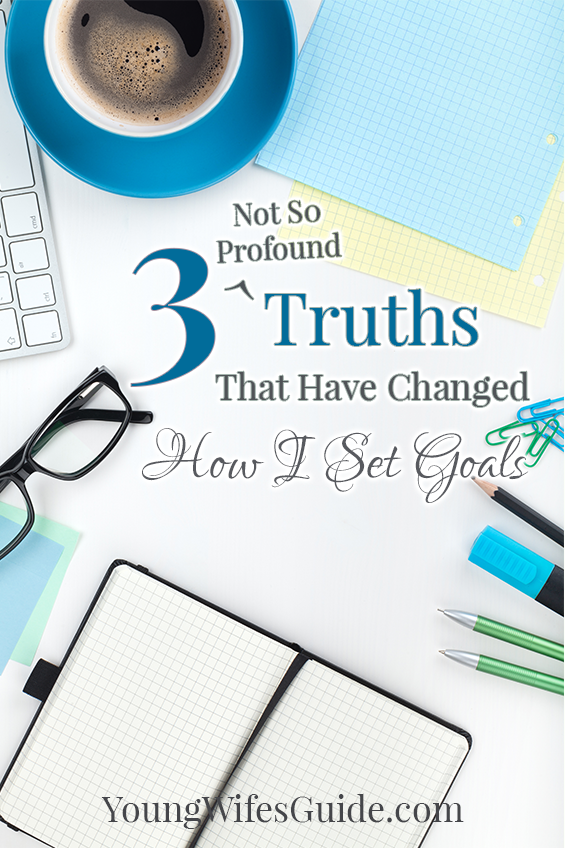 3 Not So Profound Truths That Have Changed How I Set Goals - Young Wifes Guide