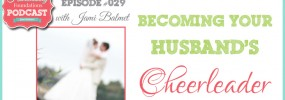 Hf #29: Becoming Your Husband's Cheerleader (even when marriage is hard!)