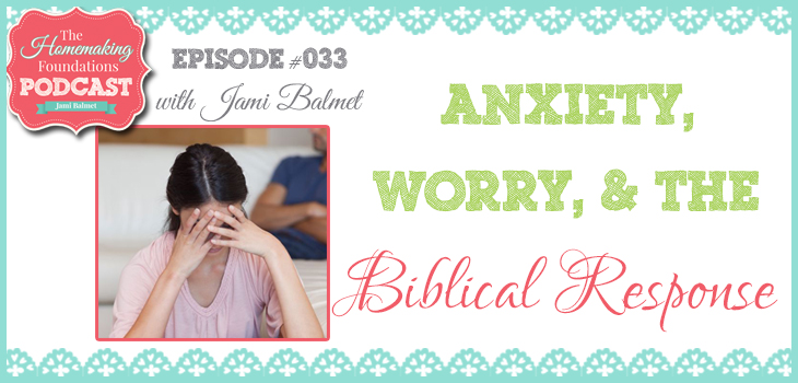 Hf #33 - Anxiety, worry, and the Biblical response