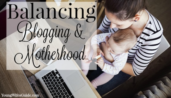 Balancing Blogging and Motherhood