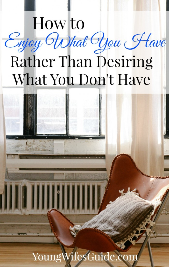 How to Enjoy What You Have Rather Than Desiring What You Don't Have