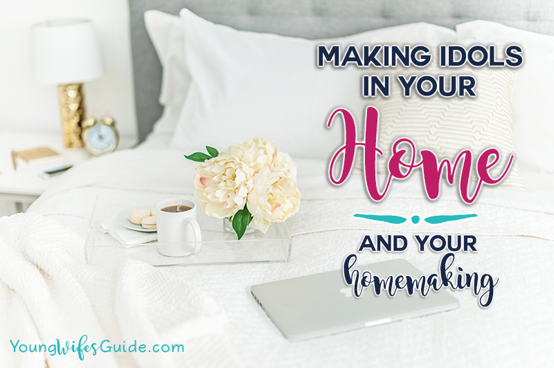making-idols-in-your-home-and-your-homemaking