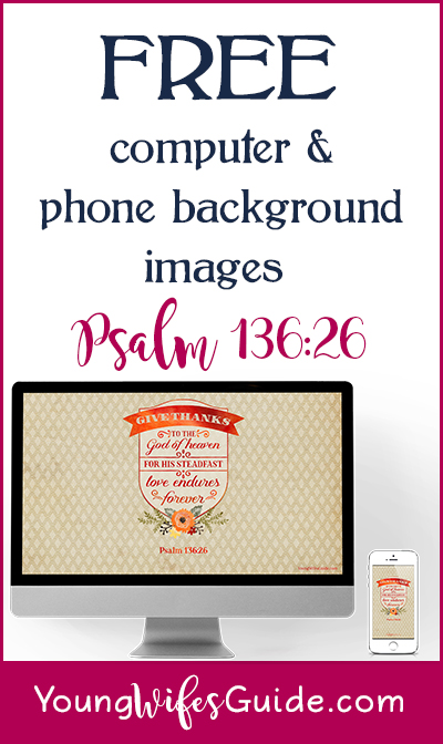 FREE Scripture backgrounds for your computer, phone, or tablet! This month's free background is on Psalm 136:26.